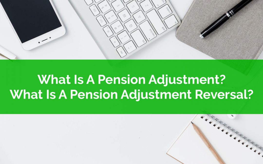 What Is A Pension Adjustment? What Is A Pension Adjustment Reversal?