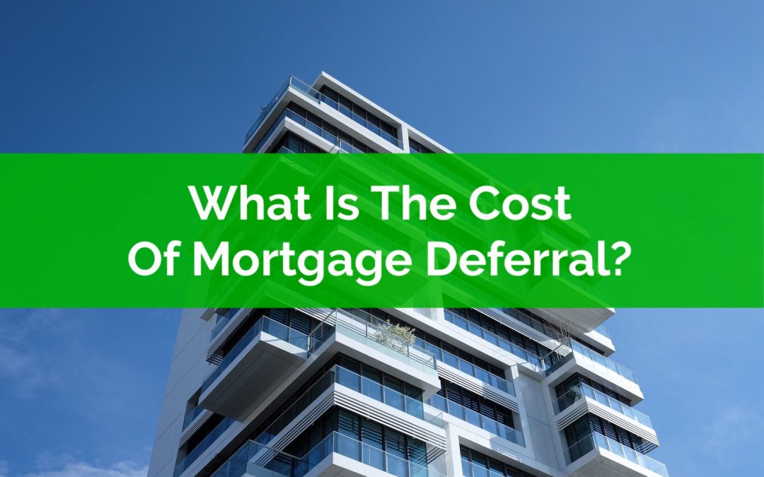 What Is The Cost Of Mortgage Deferral?