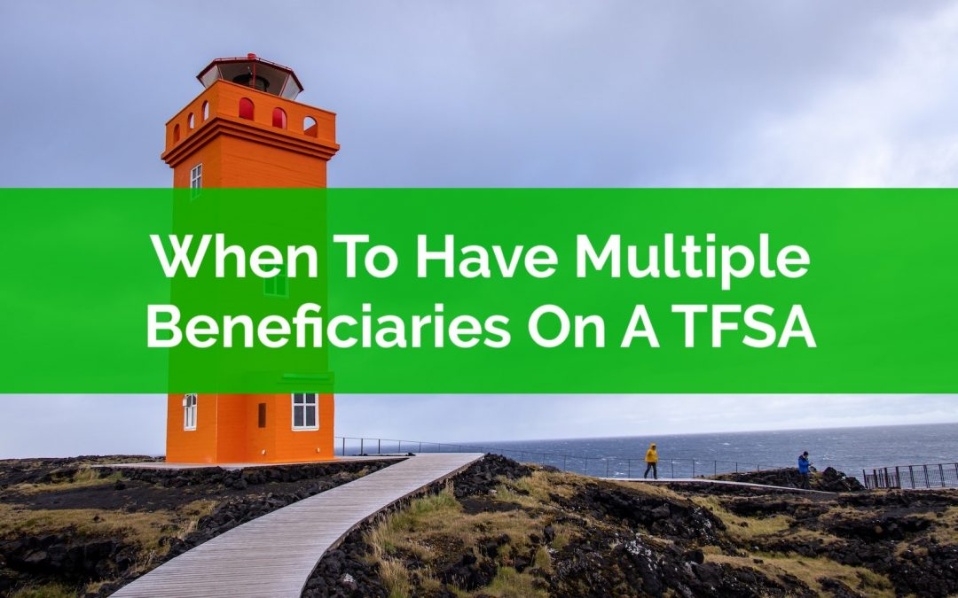When To Have Multiple Beneficiaries On A TFSA