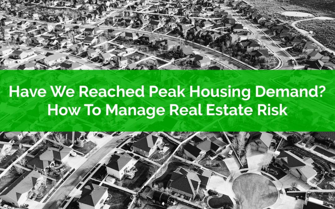 Have We Reached Peak Housing Demand? How To Manage Real Estate Risk