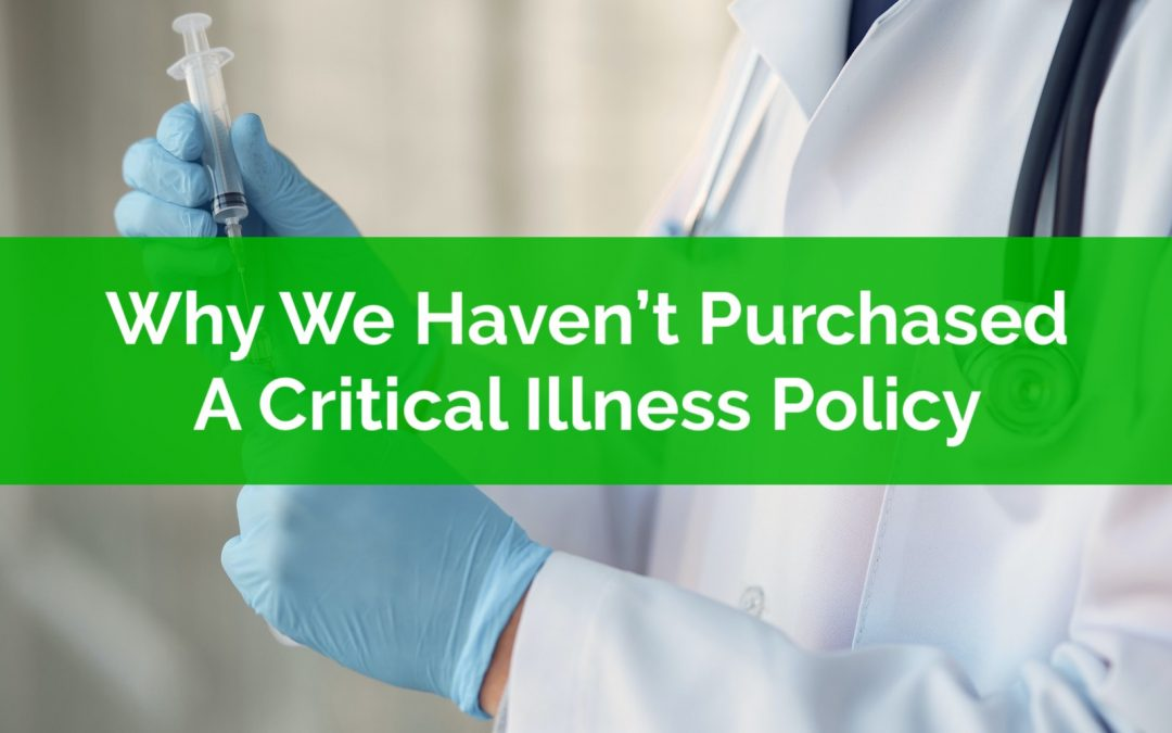Why We Haven't Purchased A Critical Illness Policy