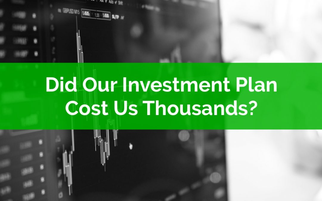 Did Our Investment Plan Cost Us Thousands?