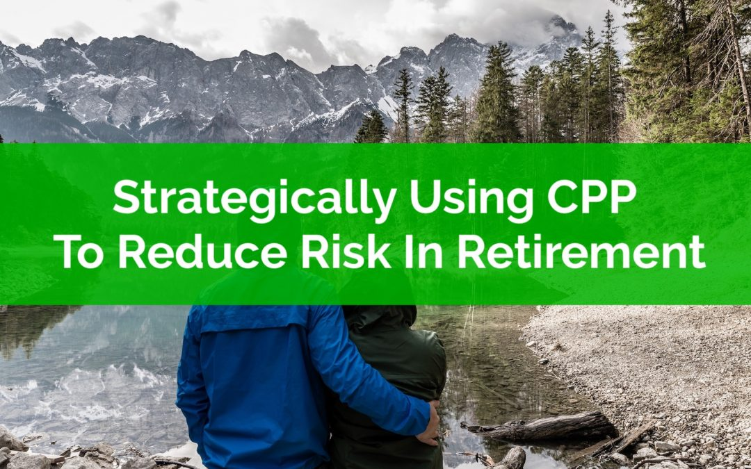 Strategically Using CPP To Reduce Risk In Retirement
