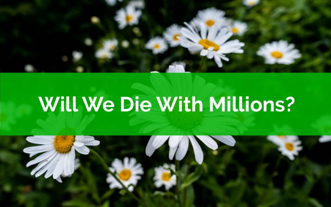 Will We Die With Millions?