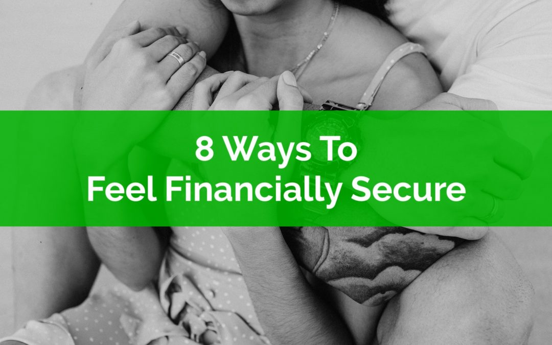 8 Ways To Feel Financially Secure