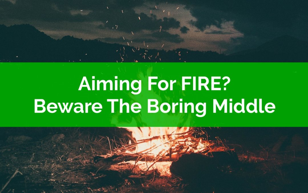 Aiming For FIRE? Beware The Boring Middle