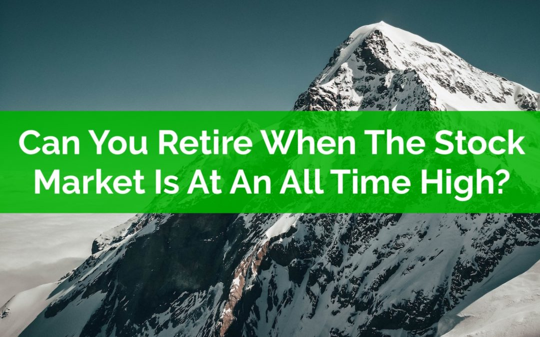 Can You Retire When The Stock Market Is At An All Time High?