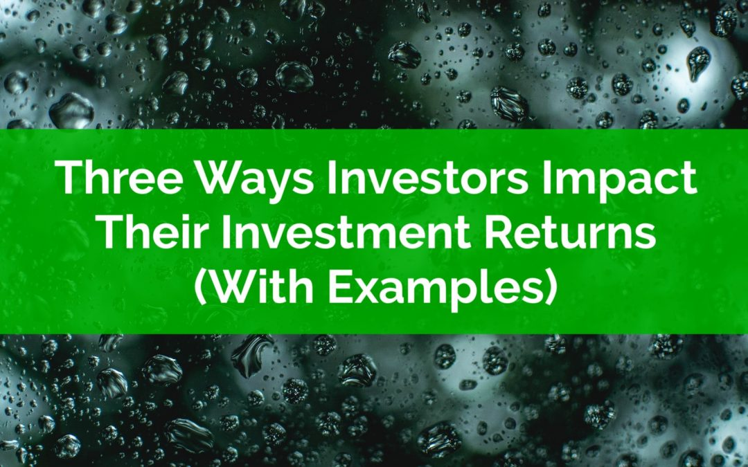 Three Ways Investors Negatively Impact Their Investment Returns (With Examples)