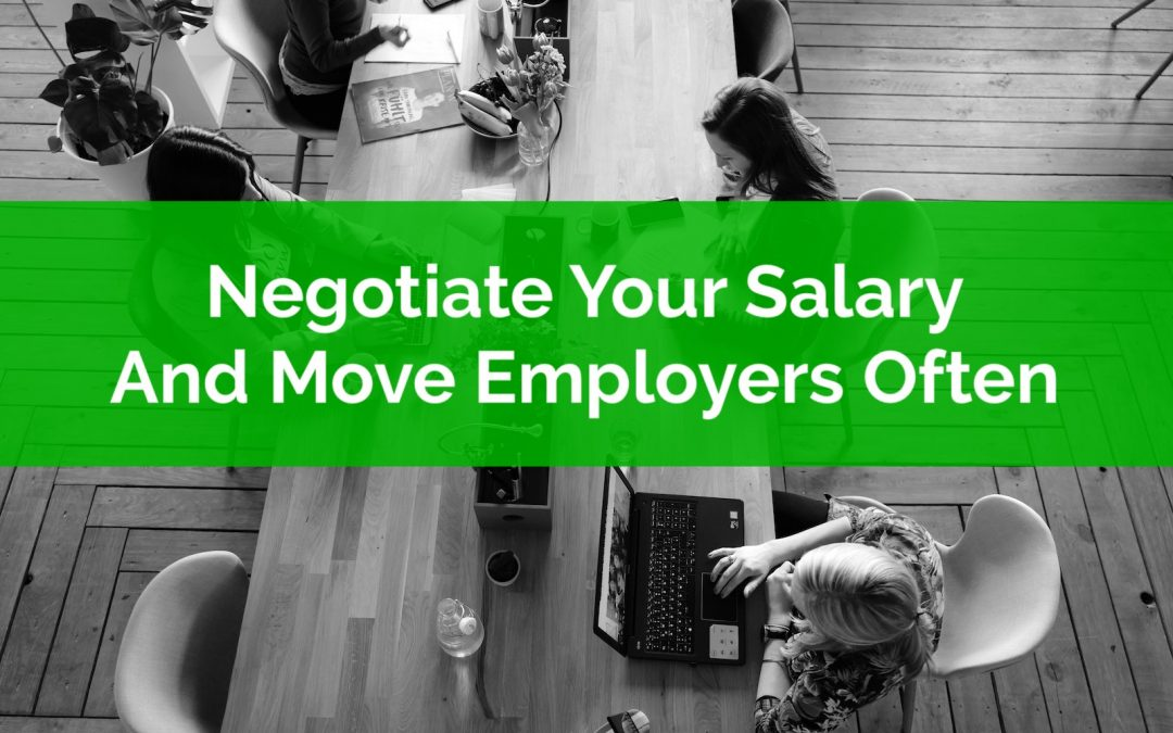 Negotiate Your Salary And Move Employers Often