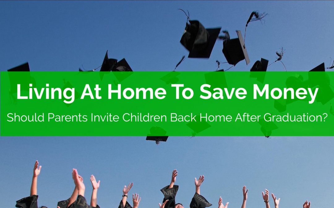 Living At Home To Save Money. Should Parents Invite Children Back Home After Graduation?