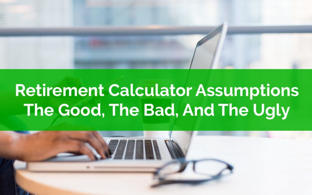 Retirement Calculator Assumptions: The Good, The Bad, And The Ugly