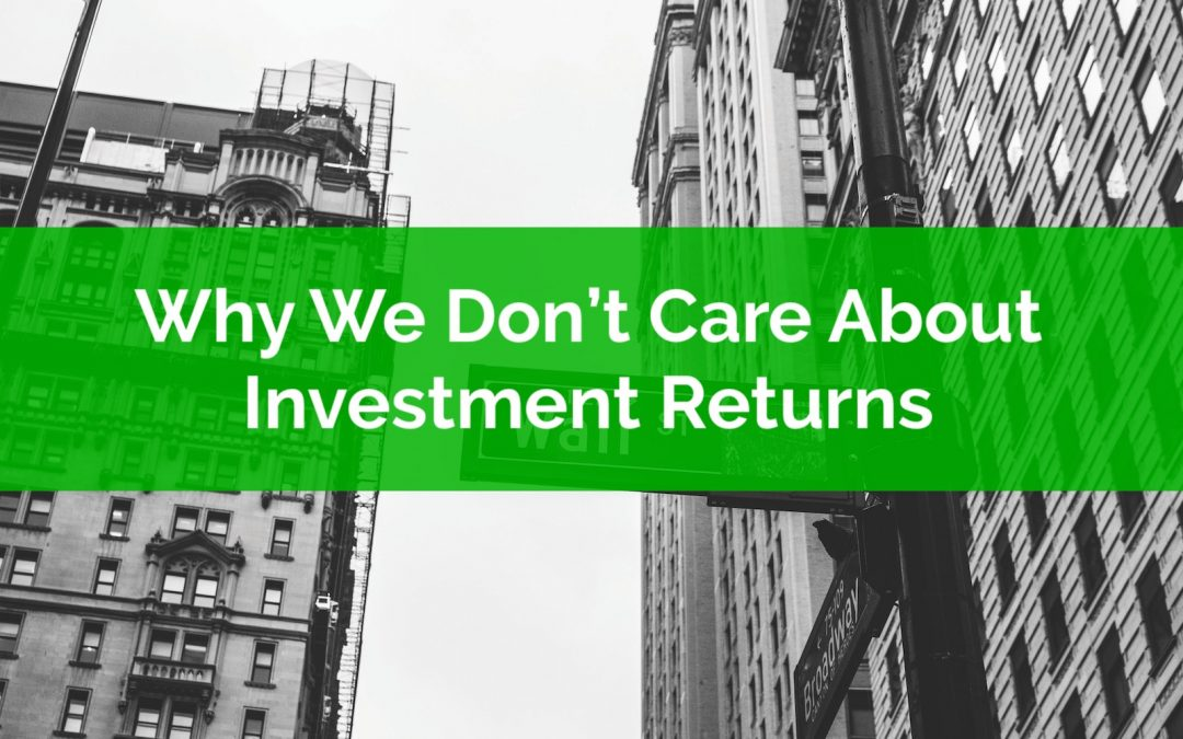Why We Don't Care About Investment Returns