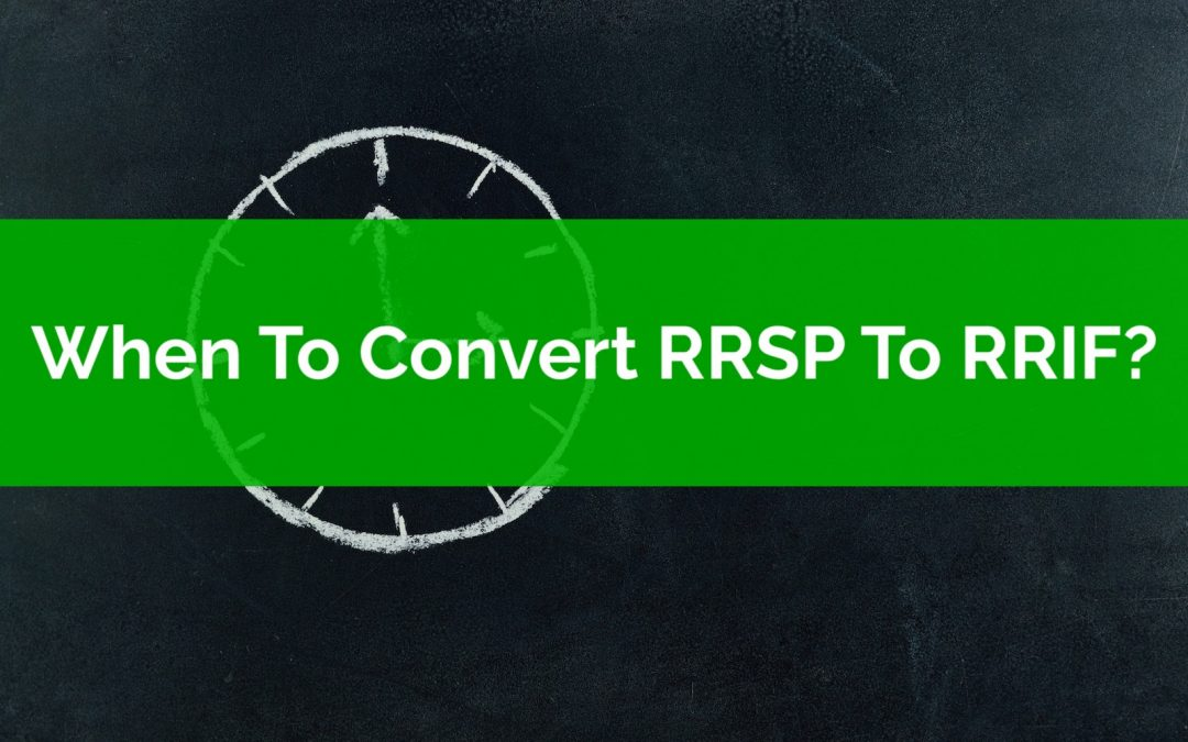 When To Convert RRSP To RRIF?