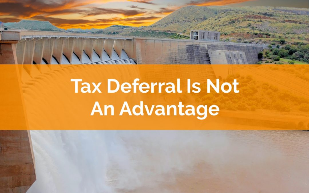 Tax Deferral Is Not Necessarily An Advantage
