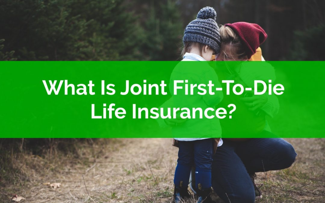 What Is Joint First-To-Die Life Insurance?