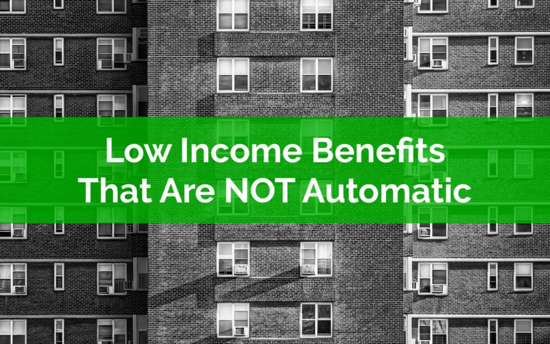 Low Income Benefits That Are NOT Automatic