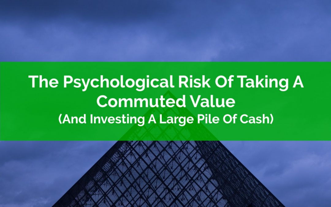 The Psychological Risk Of Taking A Commuted Value
