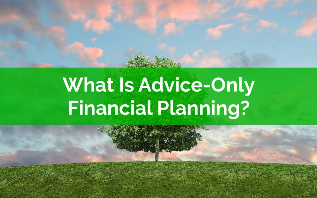 What Is Advice-Only Financial Planning?