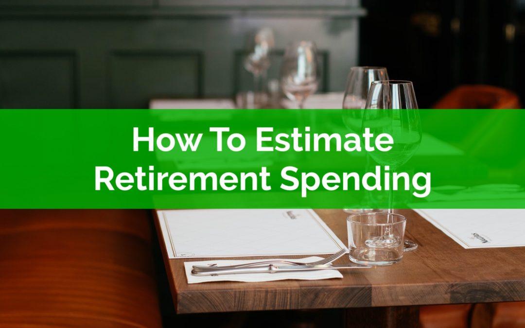 How To Estimate Retirement Spending