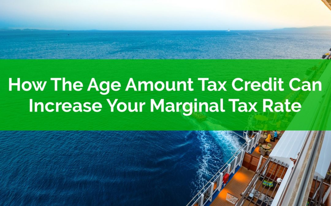 How The Age Amount Tax Credit Can Increase Your Marginal Tax Rate In Retirement