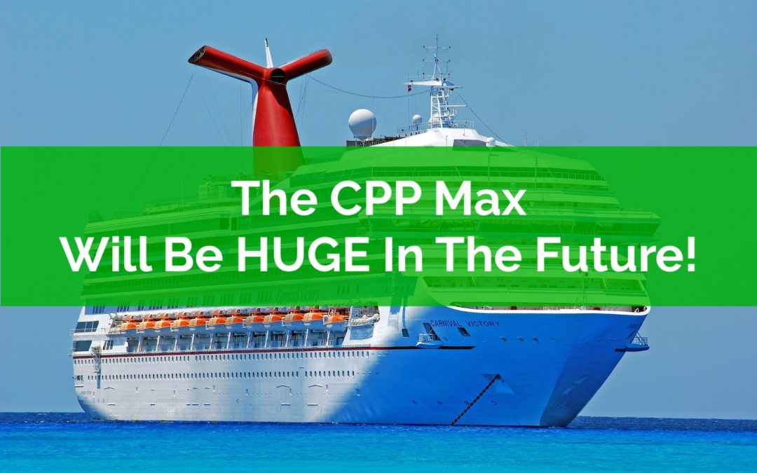 The CPP Max Will Be HUGE In The Future