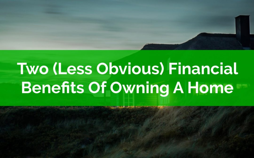 Two (Less Obvious) Financial Benefits Of Owning A Home