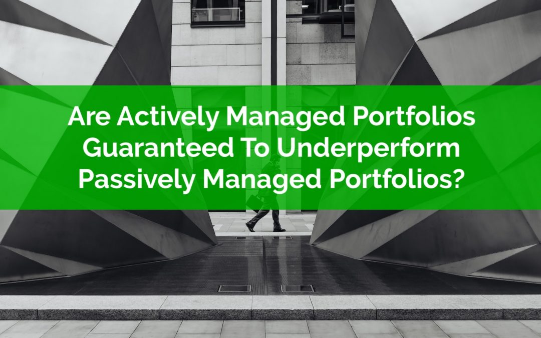 Are Actively Managed Portfolios Guaranteed To Underperform Passively Managed Portfolios?