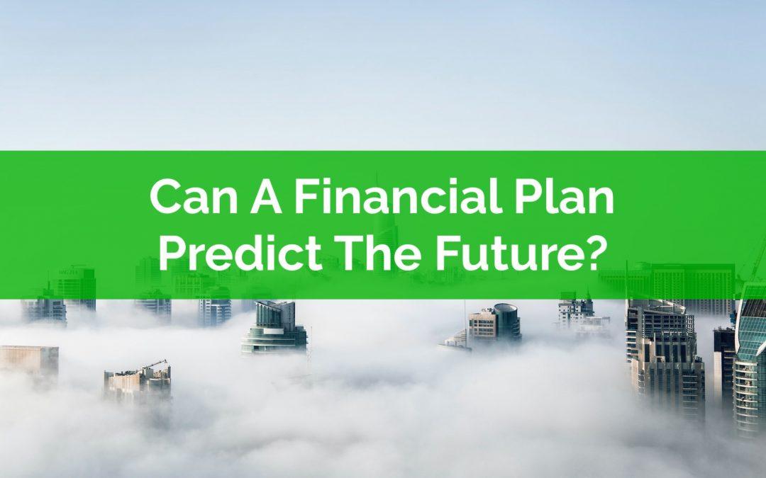 Can A Financial Plan Predict The Future?